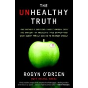 The Unhealthy Truth: One Mother's Shocking Investigation Into the Dangers of America's Food Supply-- And What Every Family Can Do to Protec, Paperback
