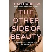 The Other Side of Beauty: Embracing God's Vision for Love and True Worth, Paperback/Leah Darrow