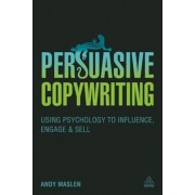Persuasive Copywriting: Using Psychology to Influence, Engage and Sell, Paperback