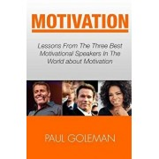 Motivational Books: Lessons from the 3 Best Motivational Speakers in the World. Learn From: Tony Robbins, Oprah Winfrey and Arnold Schwarz, Paperback/Paul Goleman