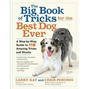The Big Book of Tricks for the Best Dog Ever: A Step-By-Step Guide to 118 Amazing Tricks and Stunts, Hardcover/Larry Kay