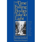 The Time Falling Bodies Take to Light: Mythology, Sexuality and the Origins of Culture, Paperback/William Irwin Thompson