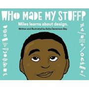 Who Made My Stuff?: Miles Learns about Design, Hardcover/Aisha Densmore-Bey