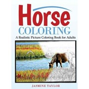 Horse Coloring: A Realistic Picture Coloring Book for Adults, Paperback/Jasmine Taylor
