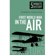 First World War in the Air: 5 Minute History, Paperback/Norman Ferguson