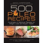 500 Paleo Recipes: Hundreds of Delicious Recipes for Weight Loss and Super Health, Paperback