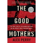 The Good Mothers: The True Story of the Women Who Took on the World's Most Powerful Mafia, Paperback/Alex Perry
