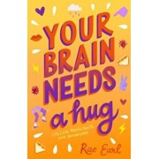 Your Brain Needs a Hug: Life, Love, Mental Health, and Sandwiches, Paperback/Rae Earl