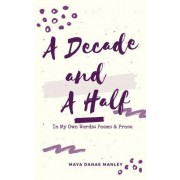 A Decade and a Half: In My Own Words: Poems and Prose