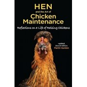 Hen and the Art of Chicken Maintenance: Reflections on a Life of Raising Chickens, Paperback/Martin Gurdon
