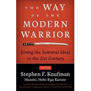 The Way of the Modern Warrior: Living the Samurai Ideal in the 21st Century, Paperback/Stephen F. Kaufman