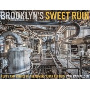 Brooklyn's Sweet Ruin: Relics and Stories of the Domino Sugar Refinery, Hardcover