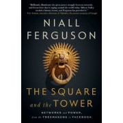 The Square and the Tower: Networks and Power, from the Freemasons to Facebook, Hardcover