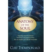 Anatomy of the Soul: Surprising Connections Between Neuroscience and Spiritual Practices That Can Transform Your Life and Relationships, Paperback