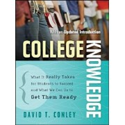 College Knowledge: What It Really Takes for Students to Succeed and What We Can Do to Get Them Ready, Paperback/David T. Conley