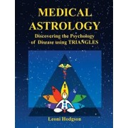 Medical Astrology: Discovering the Psychology of Disease Using Triangles, Paperback/Leoni Hodgson