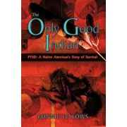 The Only Good Indian: Ptsd: A Native American's Story of Survival, Paperback/Ronnie Fellows