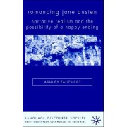 Romancing Jane Austen. Narrative, Realism, and the Possibility of a Happy Ending, Hardback/Ashley Tauchert