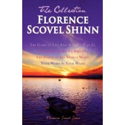 Florence Scovel Shinn - The Collection: The Game of Life and How to Play It, the Secret Door to Success, the Power of the Spoken Word, Your Word Is Yo, Paperback