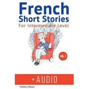 French: Short Stories for Intermediate Level + Audio: Improve Your French Listening Comprehension Skills with Seven French Sto, Paperback/Frederic Bibard