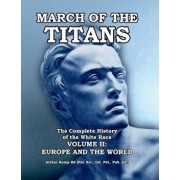 March of the Titans: The Complete History of the White Race: Volume II: Europe and the World, Paperback/Arthur Kemp