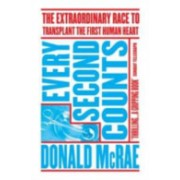Every Second Counts - The Extraordinary Race to Transplant the First Human Heart (McRae Donald)(Paperback) (9781471135347)
