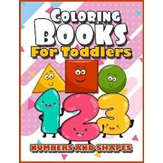 Coloring Books for Toddlers: Numbers and Shapes: Baby Activity Book for Kids Age 1-3, 2-4, 3-5, Boys or Girls, Fun Early Childhood Children, Presch, Paperback/Coloring Books for Toddlers