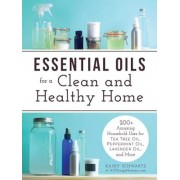 Essential Oils for a Clean and Healthy Home: 200+ Amazing Household Uses for Tea Tree Oil, Peppermint Oil, Lavender Oil, and More, Paperback