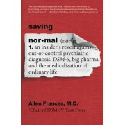Saving Normal: An Insider's Revolt Against Out-Of-Control Psychiatric Diagnosis, Dsm-5, Big Pharma, and the Medicalization of Ordinar, Paperback