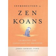Introduction to Zen Koans: Learning the Language of Dragons, Paperback/James Ishmael Ford