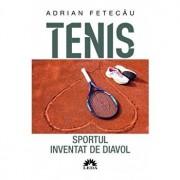 Tenis. Sportul inventat de diavol. Editia a II-a revazuta si adaugita/Adrian Fetecau