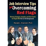 Job Interview Tips for Overcoming Red Flags: Winning Strategies, Examples, and Short Stories for People with Not-So-Hot Backgrounds, Paperback/Ronald L. Krannich