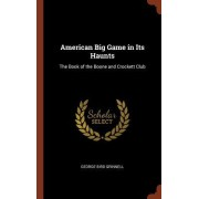 American Big Game in Its Haunts: The Book of the Boone and Crockett Club