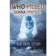 Who Killed Donna Gentile: The Real Story, Paperback/Larry S. Avrech