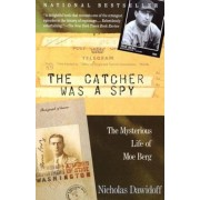 The Catcher Was a Spy: The Mysterious Life of Moe Berg, Paperback