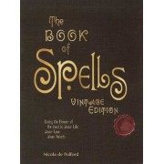 The Book of Spells: Vintage Edition: Bring the Power of the Good to Your Life, Your Love, Your Work, and Your Play, Hardcover