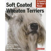 BES PUB Soft Coated Wheaten Terriers: Everything about Selection, Care, Nutrition, Behavior, and Training (Complete Pet Owner's Manual)