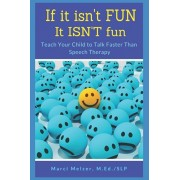 If it isn't FUN it ISN'T fun: Teach Your Child to Talk Faster Than Speech Therapy, Paperback/Marci Melzer
