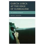 Garcia Lorca at the Edge of Surrealism. The Aesthetics of Anguish, Paperback/David F. Richter