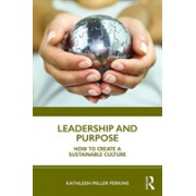 Leadership and Purpose - How to Create a Sustainable Culture (Miller Perkins Kathleen)(Cartonat) (9780367217693)