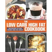 The Low Carb High Fat Cookbook: 100 Recipes to Lose Weight and Feel Great, Hardcover