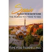 Spain: Spain Travel Guide: The 30 Best Tips for Your Trip to Spain - The Places You Have to See, Paperback/Traveling the World