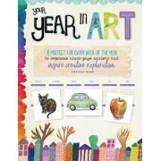 Your Year in Art: A Project for Every Week of the Year to Overcome Blank-Page Anxiety and Inspire Creative Exploration, Paperback/Chelsea Ward