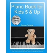Piano Book for Kids 5 & Up - Beginner Level: Learn to Play Famous Piano Songs, Easy Pieces & Fun Music, Piano Technique, Music Theory & How to Read Mu, Paperback/Damon Ferrante