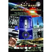 Covert Wars and Breakaway Civilizations: The Secret Space Program, Celestial Psyops and Hidden Conflicts, Paperback