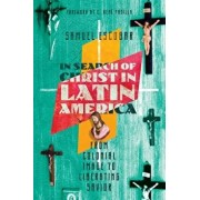 In Search of Christ in Latin America: From Colonial Image to Liberating Savior, Paperback/Samuel Escobar