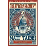 The Great Derangement: A Terrifying True Story of War, Politics, and Religion at the Twilight of the American Empire, Paperback/Matt Taibbi