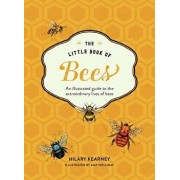 The Little Book of Bees: An Illustrated Guide to the Extraordinary Lives of Bees, Hardcover/Hilary Kearney