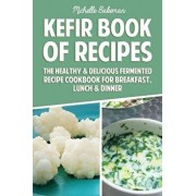 Kefir Book of Recipes: The Healthy & Delicious Fermented Recipe Cookbook for Breakfast, Lunch & Dinner, Paperback/Michelle Bakeman