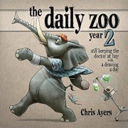 The Daily Zoo Year 2: Still Keeping the Doctor at Bay with a Drawing a Day, Paperback/Chris Ayers